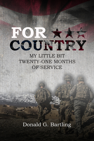 For Country: My Little Bit Twenty-One Months of Service by Donald G. Bartling