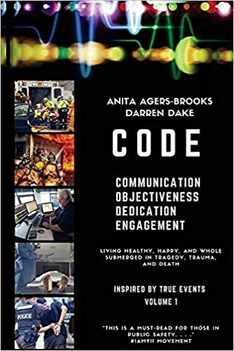 CODE: Living Happy, Healthy, and Whole Submerged in Tragedy, Trauma, and Death by Anita Agers-Brooks & Darren Drake
