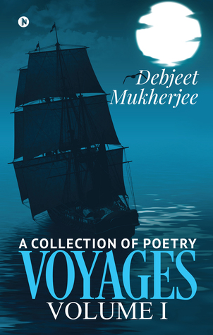 VOYAGES Volume 1- A Collection of Poetry by Debjeet Mukherjee