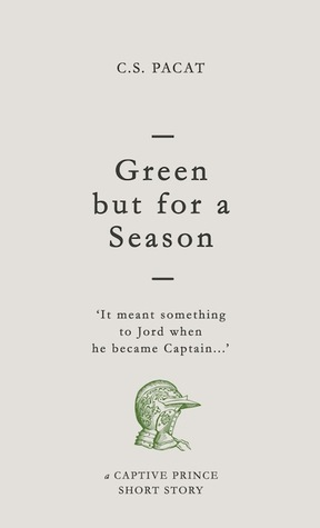 Book Review : Green but for a Season (Captive Prince 2.5) by C. S. Pacat