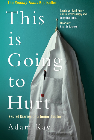 Book Review : This Is Going to Hurt –– Secret Diaries of a Junior Doctor By Adam Kay