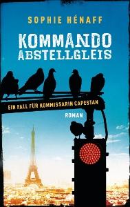 Sophie Hénaff. Kommando Abstellgleis – Anne Capestan 1 (2017)