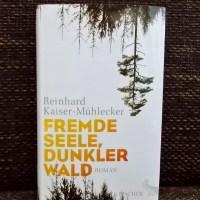 Reinhard Kaiser-Mühlecker: Fremde Seele, dunkler Wald S.Fischer Verlag