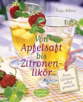 Von Apfelsaft bis Zitronenlikoer von Susy Atkins