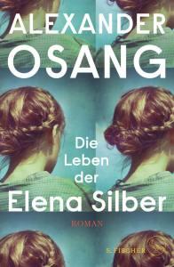 Alexander Osang - Die Leben der Elena Silber