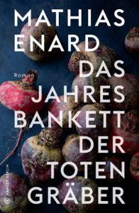 Mathias Enard Das Jahresbankett der Totengräber