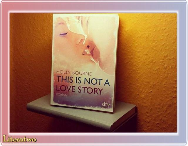 This is not a love story ~ Holly Bourne