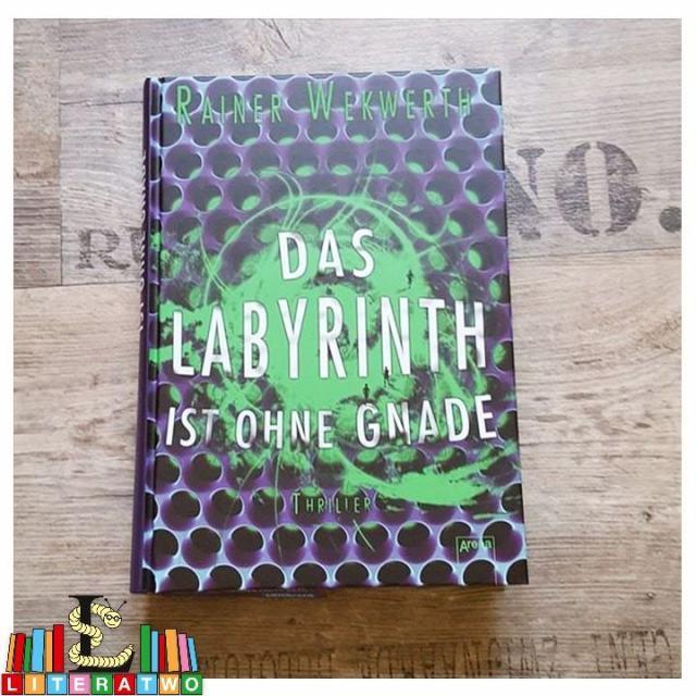 Das Labyrinth ist ohne Gnade ~ Rainer Wekwerth