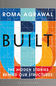 Built The Hidden Stories Behind Our Structures Roma Agrawal