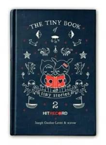The Tiny Book of Tiny Stories 2 by Joseph Gordon-Levitt and wirrow