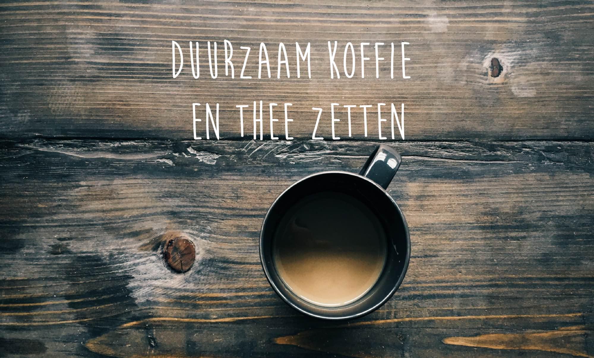Duurzaam koffie en thee zetten