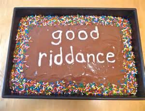 good riddance cake