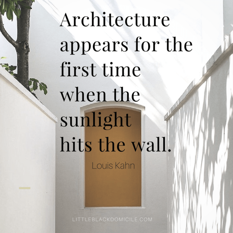 """Architecture appears for the first timewhen thesunlighthits the wall."" Louis Kahn"