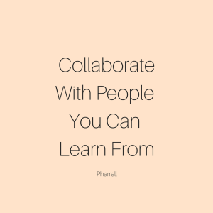 Collaborate With People You Can Learn From-Pharrell