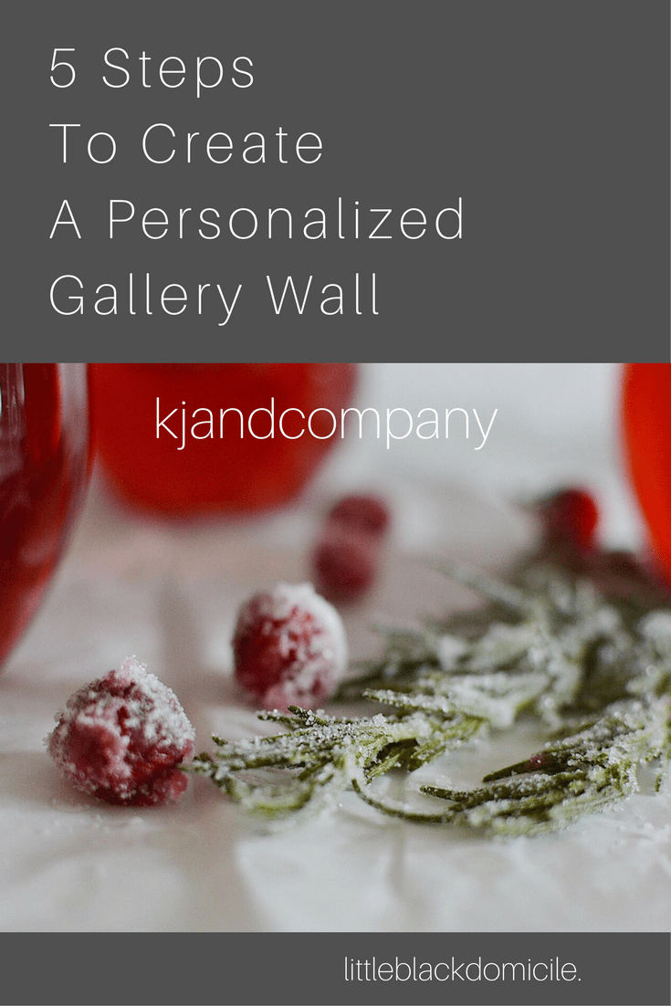 5 Steps To Create A Personalized Gallery Wall- littleblackdomicile
