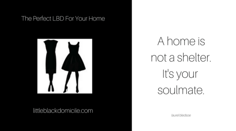A home isnot a shelter.It's your soulmate.-laurel bledsoe