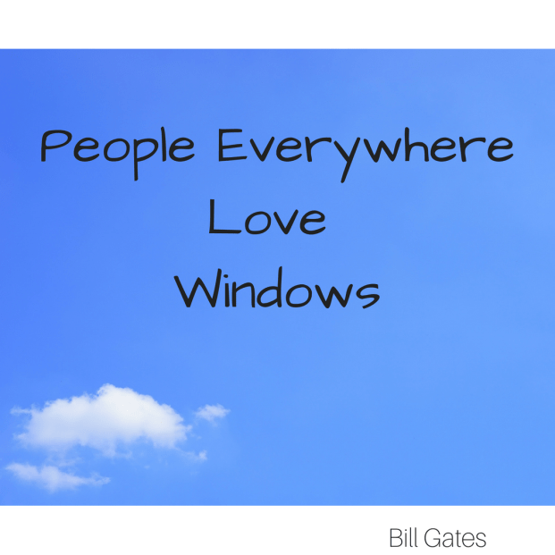 Bill Gates - People Everywhere Love Windows