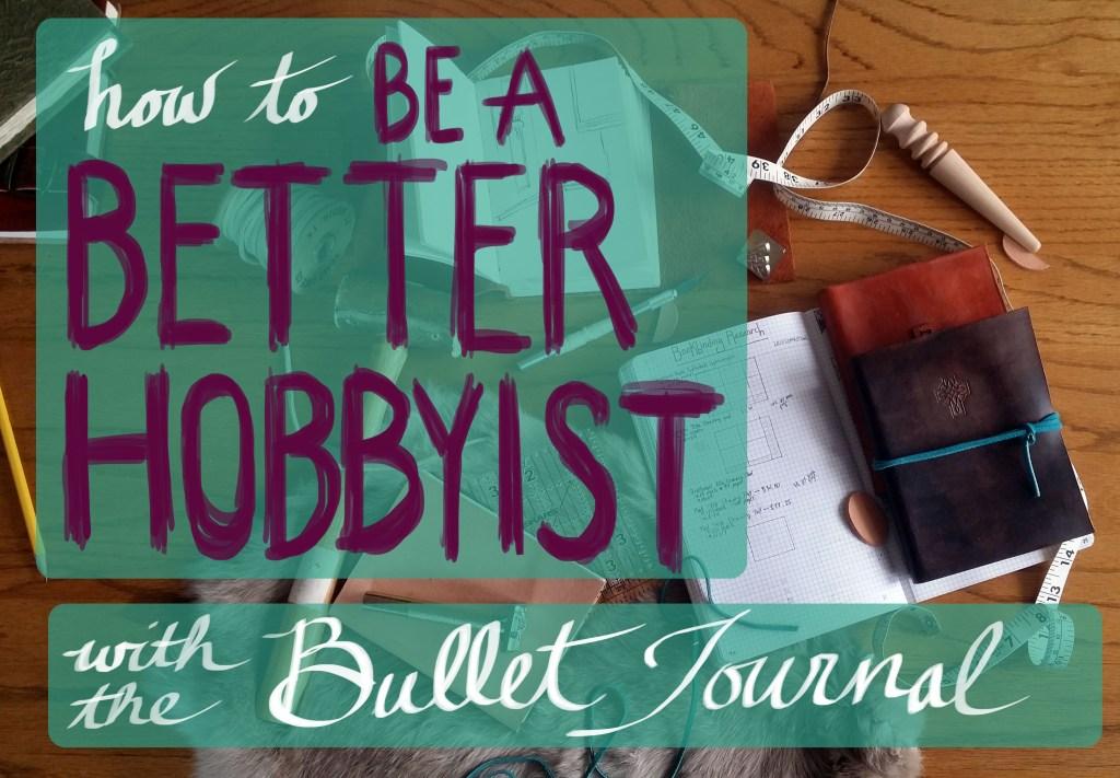 How to be a better hobbyist with the bullet journal   Littlecoffeefox.com