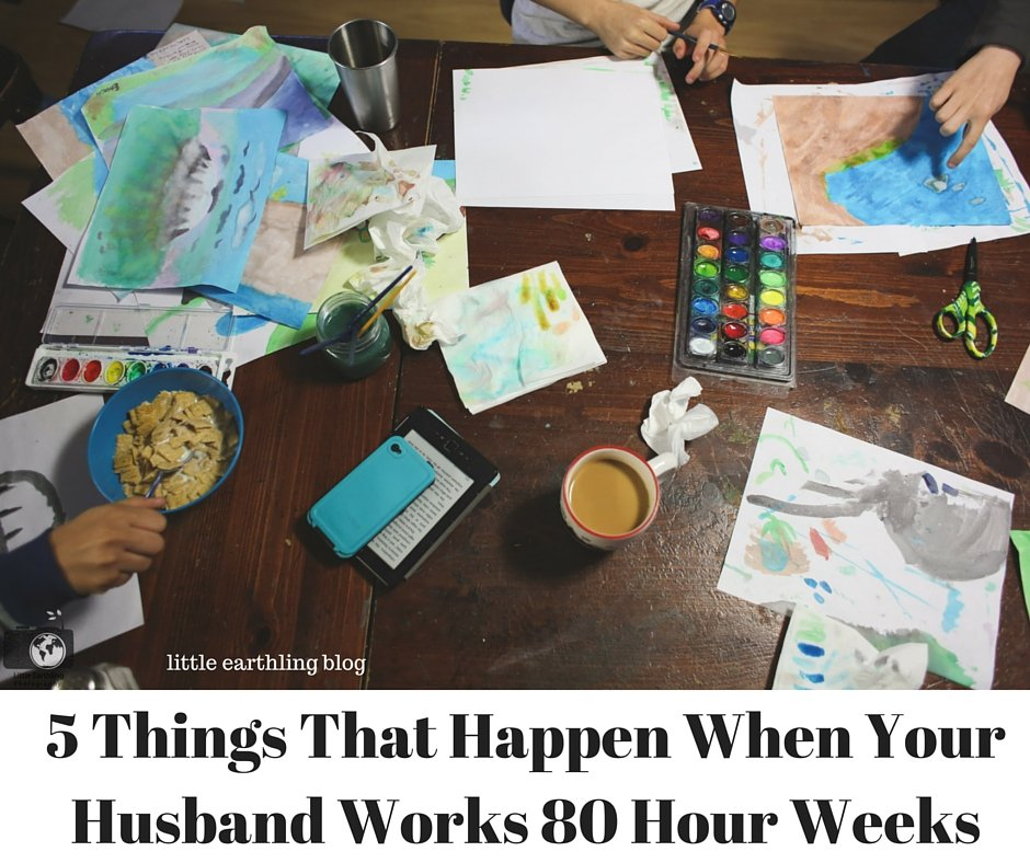 5 things that happen when your husband works 80 hours per week