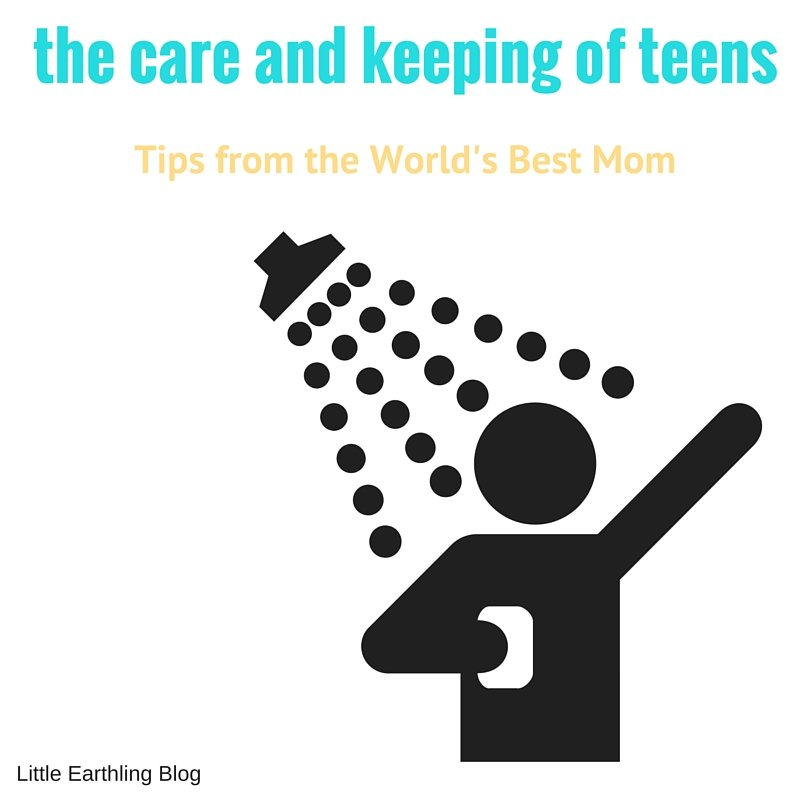 The care and keeping of teens. Hygiene tips from the World's Best Mom.