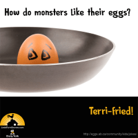 How do monsters like their eggs? Terri-fried!