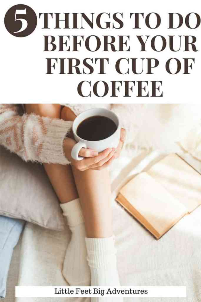 Try these 5 things you should do before your first cup of coffee. Start the day out right.