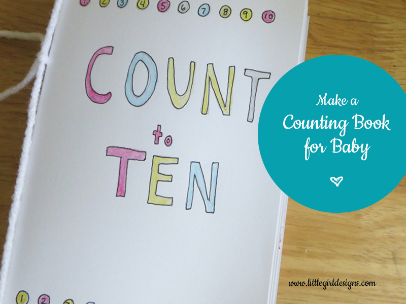 Make a Counting Book for Baby - how to make your own unique book for your baby. @ littlegirldesigns.com