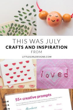 This Was July - A look back on July at Little Girl Designs. Learn to make watermelon notecards, a doll necklace, a cute t-shirt, and more! Plus free creative prompts! @ littlegirldesigns.com