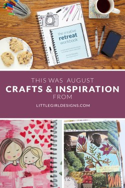 This Was August - A look back at August at Little Girl Designs...The Creative Retreat workbook, making an art journal, how to make an inspiration board for your life, and more! @ littlegirldesigns.com
