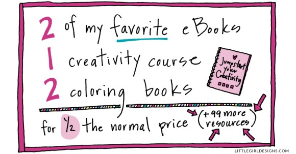 Don't miss out on this incredible deal. You'll receive 2 of my favorite eBooks, my course on creativity, 2 coloring books that I know you'll love PLUS 99 other resources! An incredible deal that's for ONE WEEK only. Click to learn more.