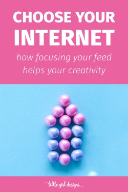 Choose Your Internet - How focusing your social media feeds will help you find more joy, contentment, and creativity in your life. For reals! via littlegirldesigns.com
