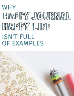I've had a couple of questions as to why I chose to not share a lot of examples (picture-wise) in my latest book, Happy Journal, Happy Life. Believe me, I was going to have this guide to happiness filled to the brim with pictures. But the more I thought about it, the more I realized . . . there were three good reasons why I needed to pair down. I think you'll agree.