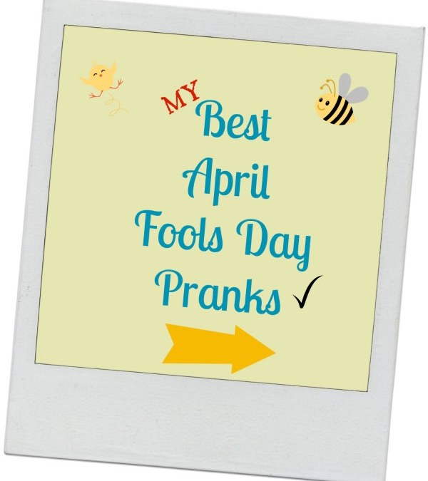 My Best April Fools Day Tricks