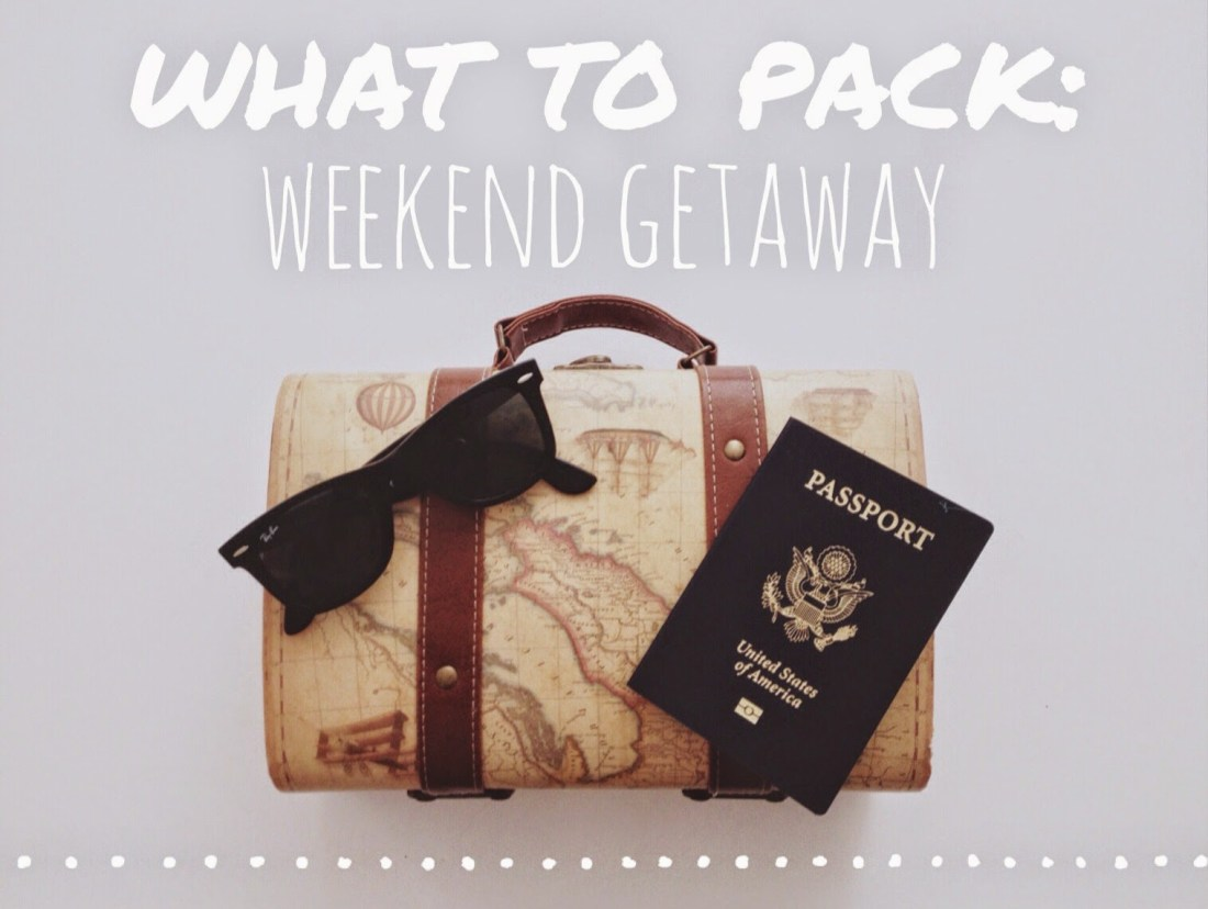 What to Pack for your next Weekend Getaway