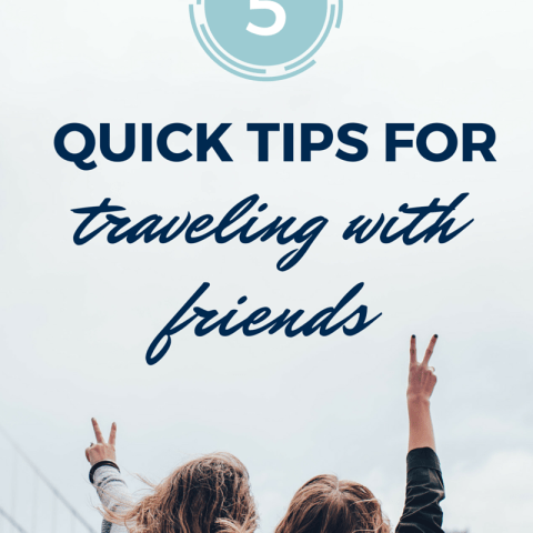 5 Quick Tips for Traveling with Friends