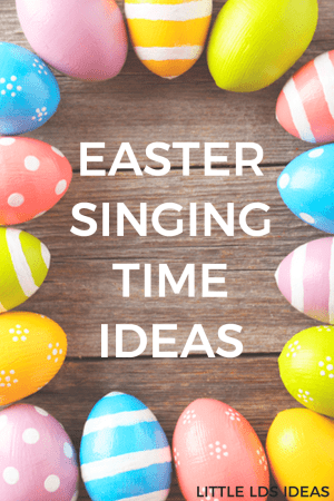 Easter Singing Time Ideas