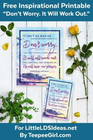 """Free Inspirational LDS Quote Printable """"Don't Worry, It Will All Work Out"""" by President Hinckley"""