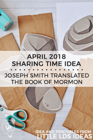 April 2018 Week 4: Joseph Smith Translated the Book of Mormon. Sharing Time Idea and printables
