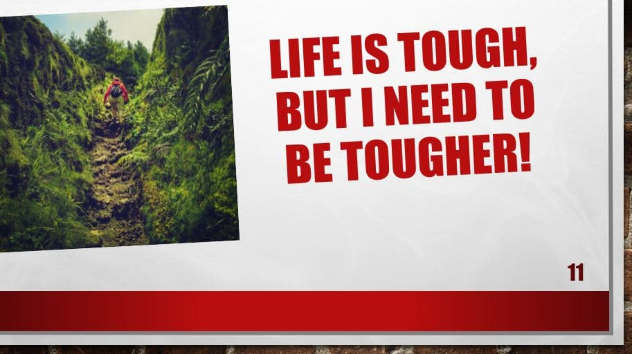 Life is tough, but I need to be tougher!