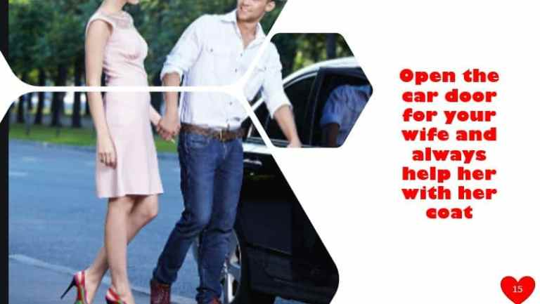 Open the car door for your wife and always help her with her coat