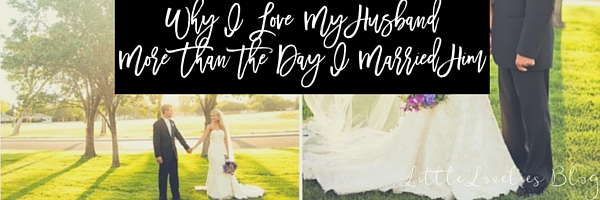 8 Reasons Why I Love My Husband More Now Than the Day I Married Him