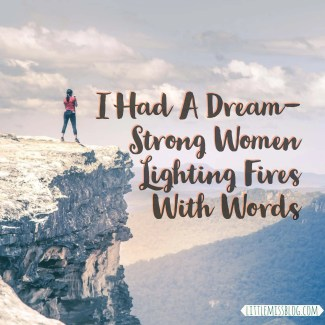 I Had A Dream- Strong Women Lighting Fires With Words