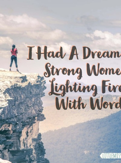 I had a dream- strong women that light fires with their words. littlemissblog.com
