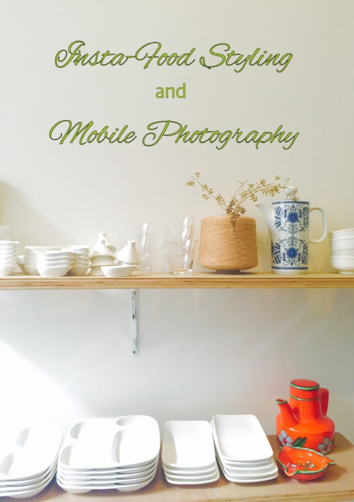 Insta-Food Styling and Mobile Photography