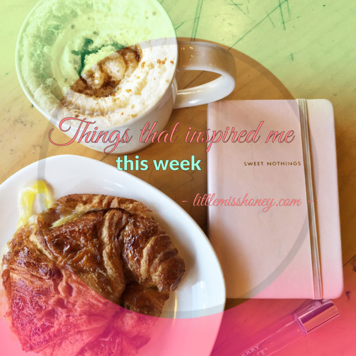 THINGS THAT INSPIRED ME THIS WEEK