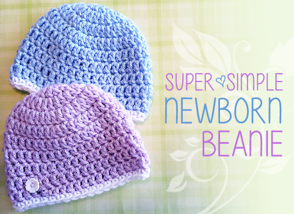 Super Simple Newborn Beanie (Free Pattern!)