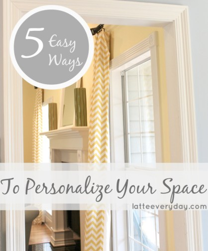 5 Easy Ways to Personalize Your Space | Latte Every Day