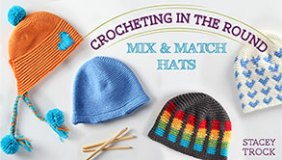 Crocheting in the Round - Mix & Match Hats