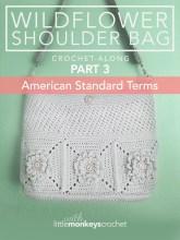 Wildflower Shoulder Bag CAL (Part 3 of 3) - American Standard Terms  |  Free Crochet Purse Pattern by Little Monkeys Crochet