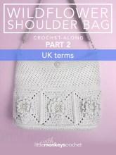 Wildflower Shoulder Bag CAL (Part 2 of 3) - UK Terms  |  Free Crochet Purse Pattern by Little Monkeys Crochet